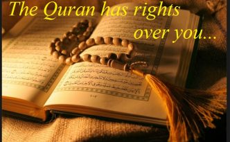 The Quran has rights over you...