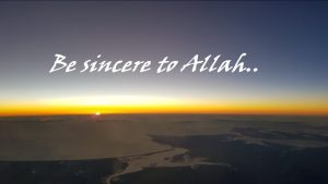 Be Sincere with Allah!